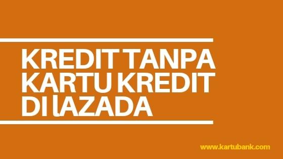 kredit Hp Tanpa Kartu Kredit di lazada