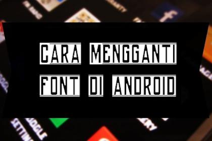 Cara Mengganti Font HP Android Terbaru Tanpa Root