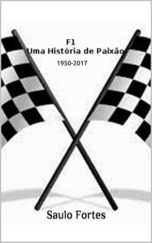 F1 - Uma História de Paixão: 1950-2017 - Saulo Fortes