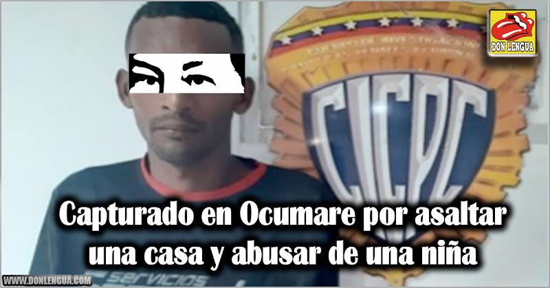 Capturado en Ocumare por asaltar una casa y abusar de una niña