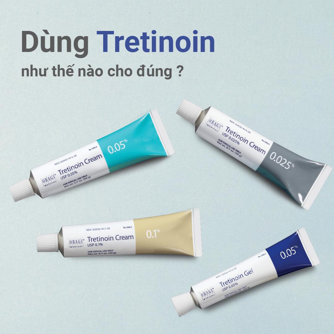 Dùng Tretinoin như thế nào cho đúng ?