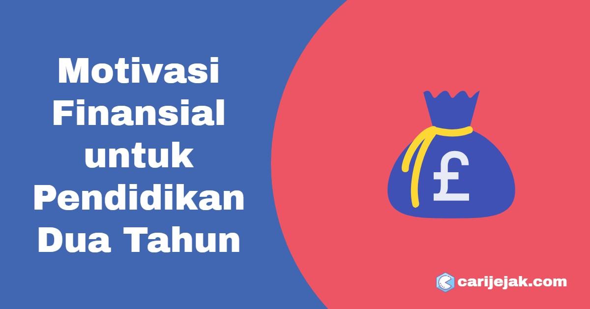 Motivasi Finansial untuk Pendidikan Dua Tahun - carijejak.com