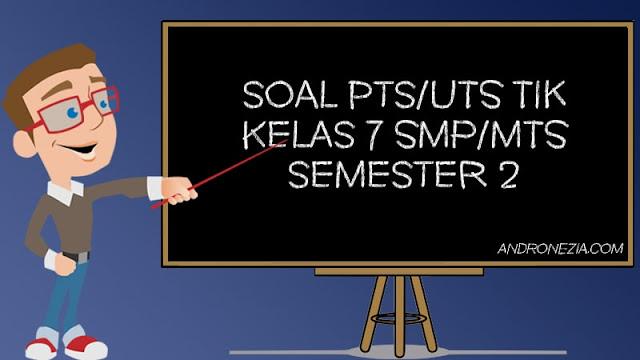 Soal UTS/PTS TIK Kelas 7 Semester 2 Tahun 2021