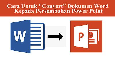 """Cara Untuk """"Convert"""" Dokumen Word Kepada Persembahan Power Point"""