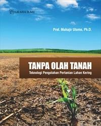 Tanpa Olah Tanah; Teknologi Pengolahan Pertanian Lahan Kering