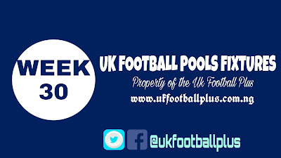 WEEK 30: UK 2018/2019 FOOTBALL POOLS ADVANCE FIXTURES | 02-02-2019