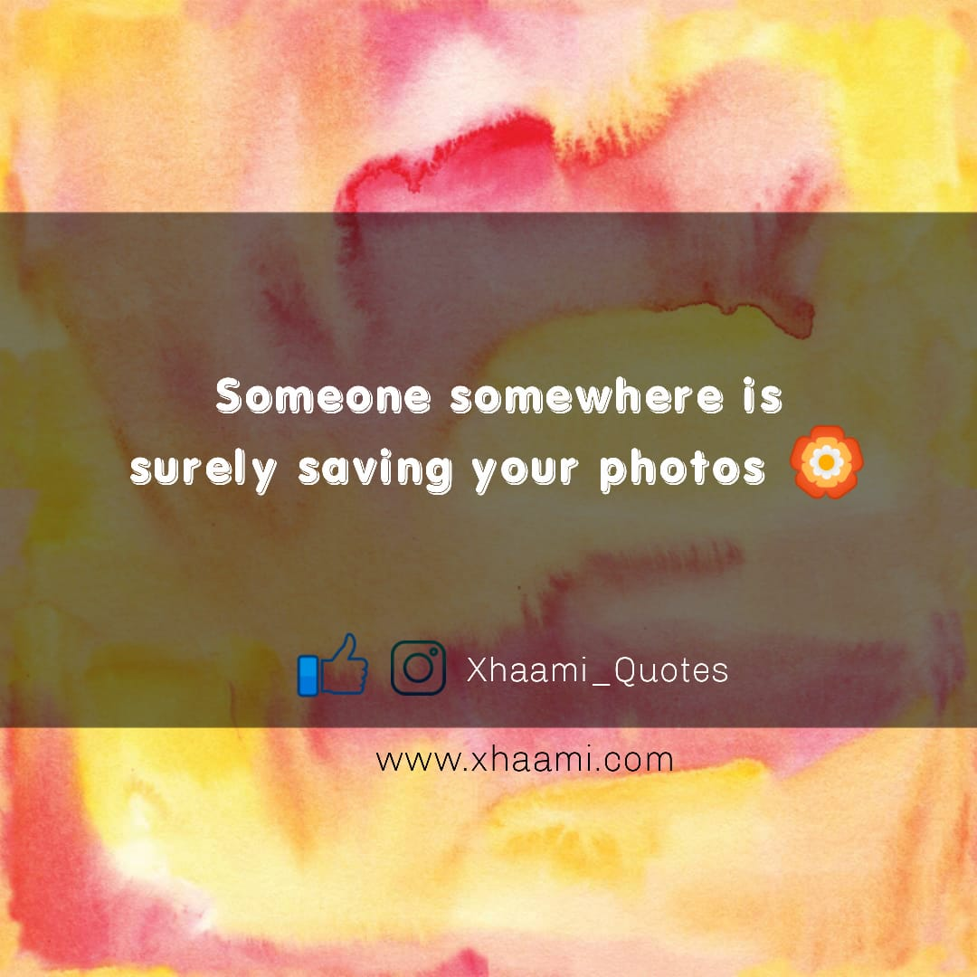 Someone somewhere is surely saving your photos Quote