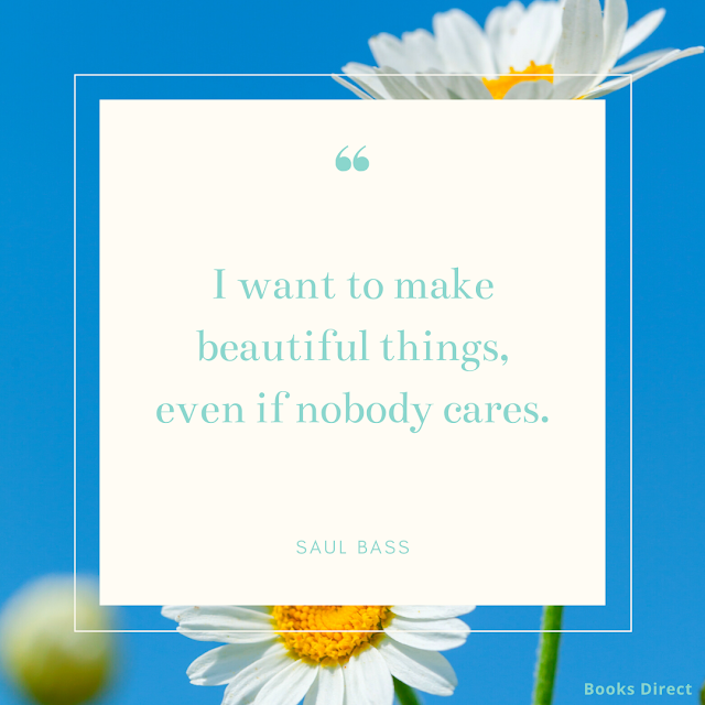 """""""I want to make beautiful things, even if nobody cares.""""  ~ Saul Bass"""