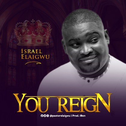 Audio: Israel Elaigwu – You Reign
