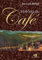 Livro História do café por Ana Luiza Martins