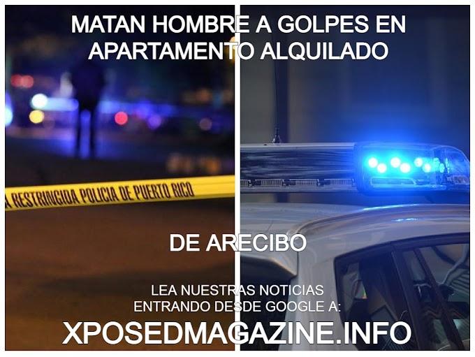 MATAN HOMBRE A GOLPES EN APARTAMENTO ALQUILADO DE ARECIBO
