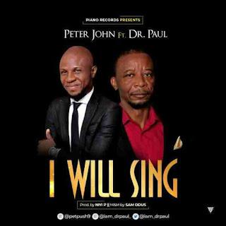 Peter John Ft Dr Paul - I Will Sing