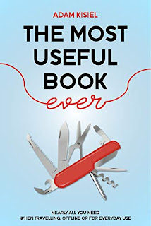 The Most Useful Book Ever: Nearly All You Need When Travelling, Offline or for Everyday Use by Adam Kisiel