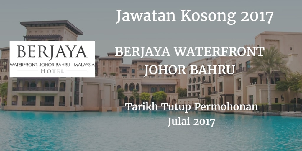 Jawatan Kosong BERJAYA WATERFRONT JOHOR BAHRU Julai 2017
