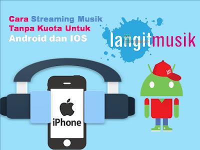 Cara Streaming Musik Gratis Tanpa Kuota Untuk Android dan IOS