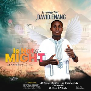 [Music] Ev. David Enang_-_Is Not By Might Album