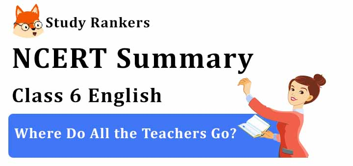 Where Do All the Teachers Go? Class 6 English Summary