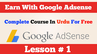 1-How to earn money with google adsense Complete course In Urdu Hindi
