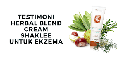 Testimoni Herbal Blend Cream Shaklee Untuk Ekzema