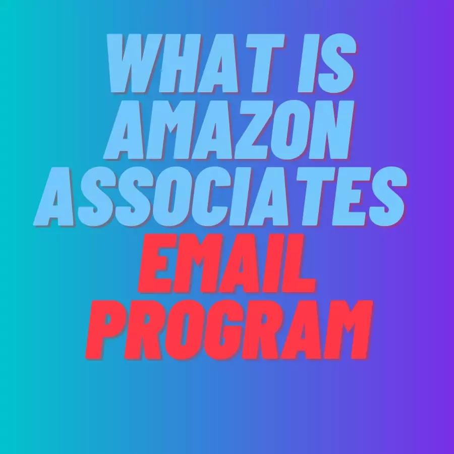 What is Amazon Associates Email Program
