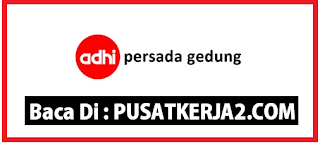 Loker D3 Teknik BUMN Terbaru PT Adhi Persada Gedung November 2019
