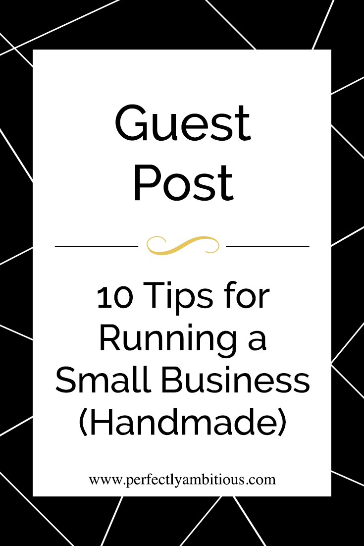 Guest Post: 10 Tips for Running a Small Business (Handmade