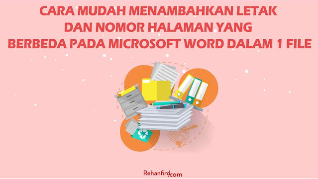 Cara Mudah Menambahkan Letak dan Nomor Halaman yang Berbeda Pada Microsoft Word Dalam 1 File
