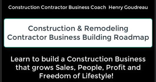 How to build a Construction and Remodeling Business that grows sales, profits, people, and freedom of lifestyle