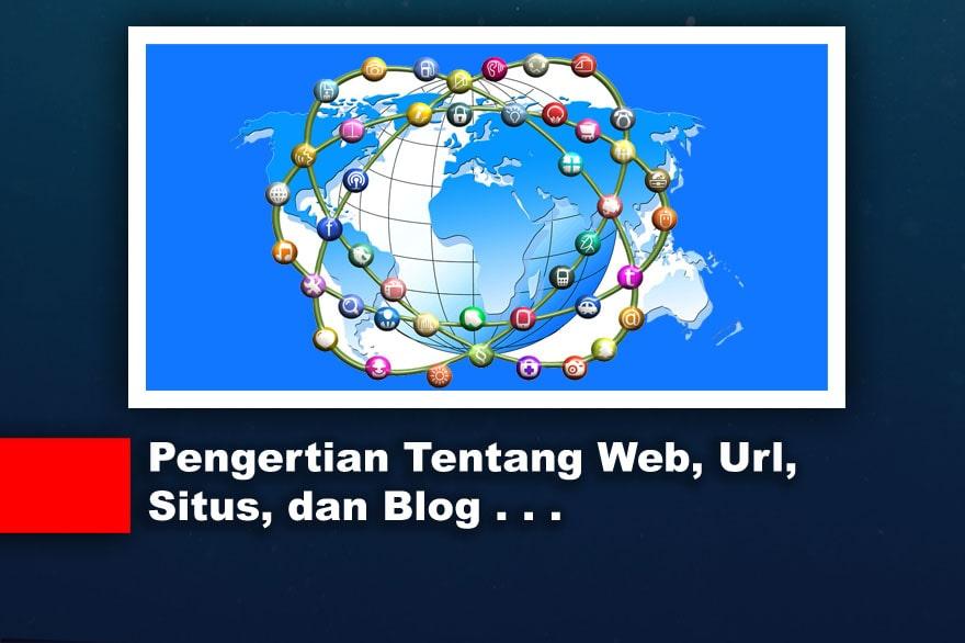 Pengertian Tentang Web, Url, Situs, dan Blog