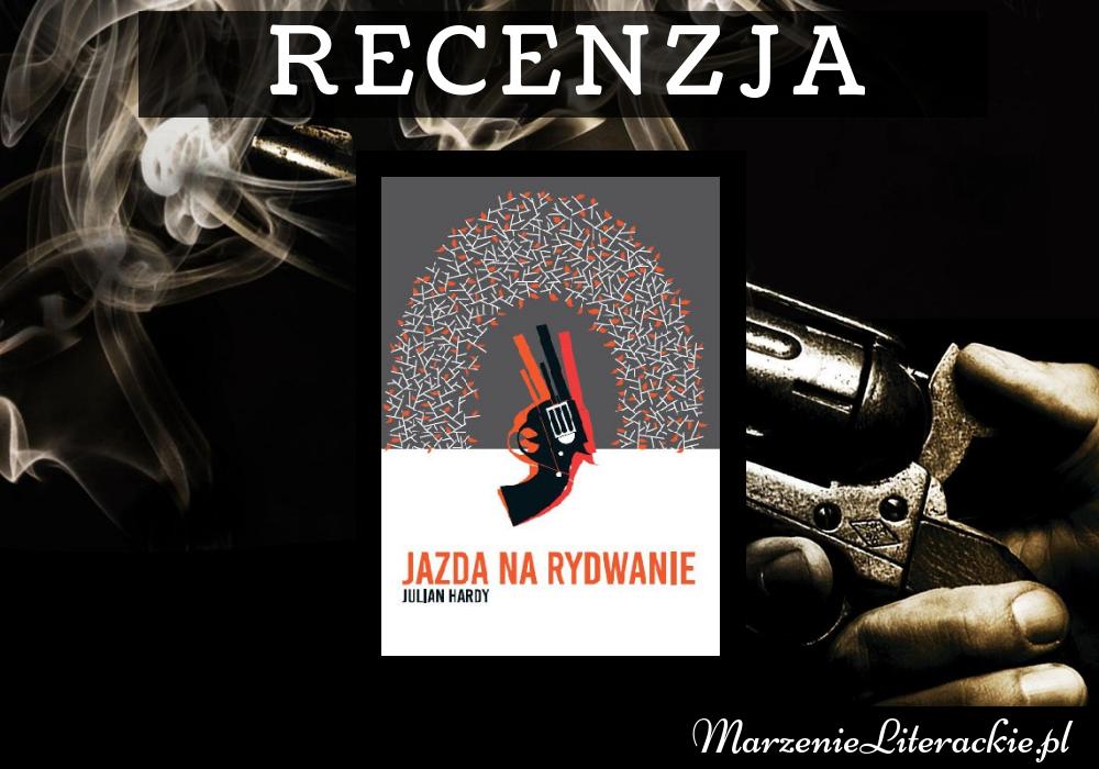 Julian Hardy - Jazda na rydwanie, Recenzja, Marzenie Literackie