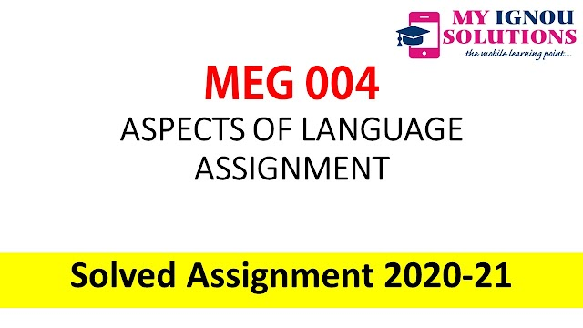 MEG 04 ASPECTS OF LANGUAGE ASSIGNMENT  Solved Assignment 2020-21