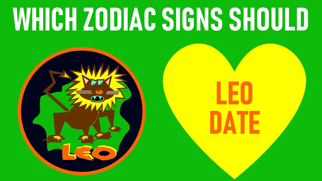 Which Zodiac Signs Should Leo Date