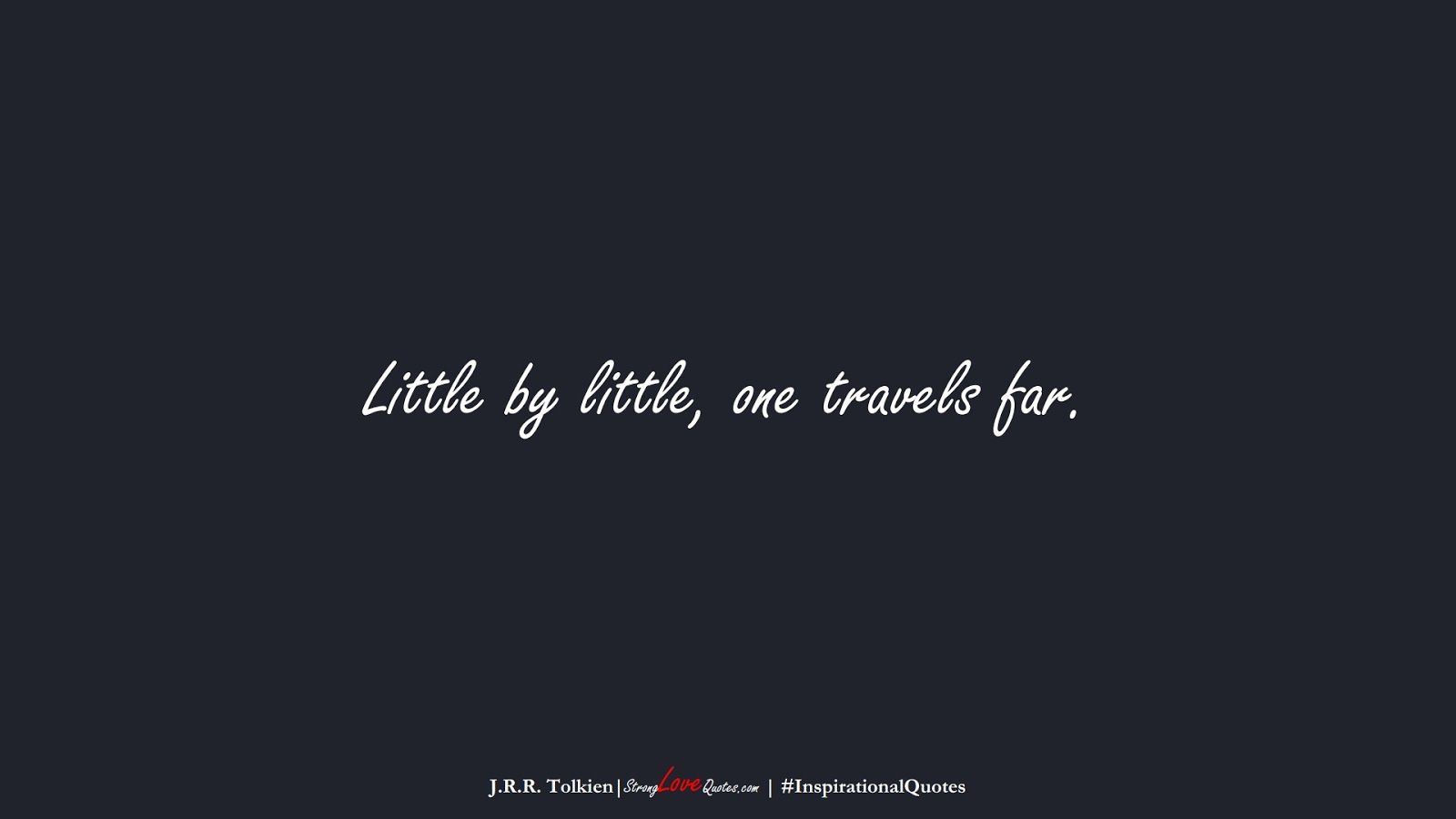 Little by little, one travels far. (J.R.R. Tolkien);  #InspirationalQuotes
