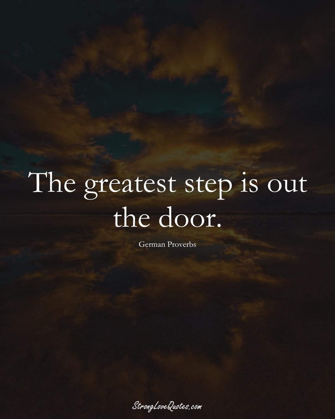 The greatest step is out the door. (German Sayings);  #EuropeanSayings