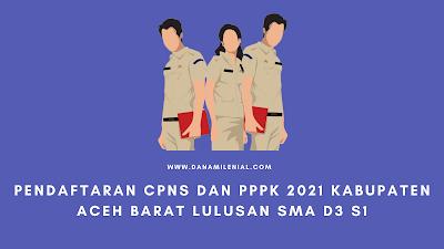 PENDAFTARAN CPNS DAN PPPK 2021 ACEH BARAT LULUSAN SMA D3 S1
