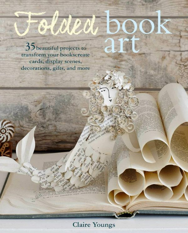 cover of Folded Book Art, a paper craft book, features papercut mermaid and books pages rolled as waves