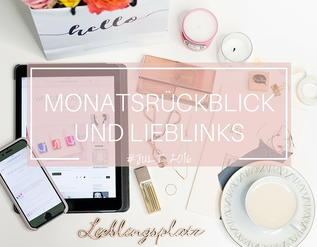 whatdoyoufancy Monatsrueckblick Linkliebe Juli 2016