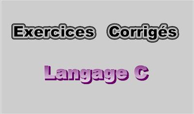 Exercices Corrigés en Langage C