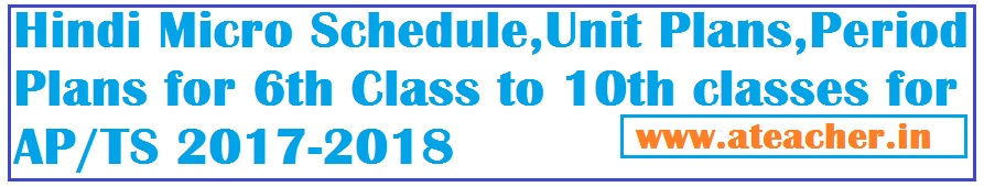 Hindi Micro Schedule,Unit Plans,Period Plans for 6th Class to 10th classes for AP/TS 2017-2018
