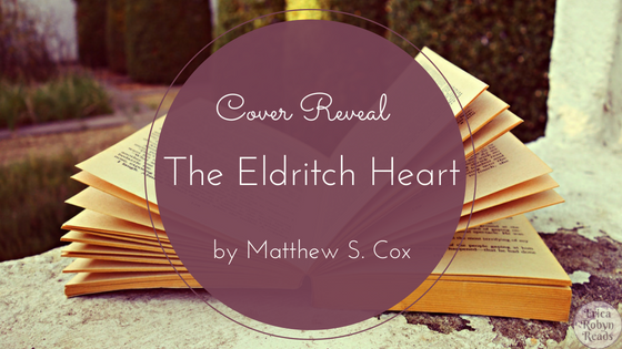 Book Cover Reveal for The Eldritch Heart by Matthew S. Cox