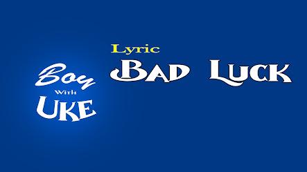 Bad Luck - BoyWithUke ( Lirik)
