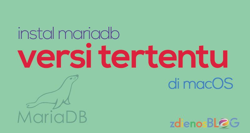 Install MariaDB Versi Tertentu di MacOS