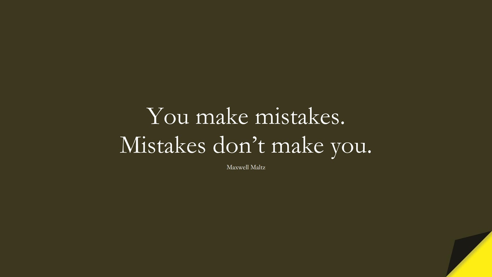 You make mistakes. Mistakes don't make you. (Maxwell Maltz);  #LifeQuotes