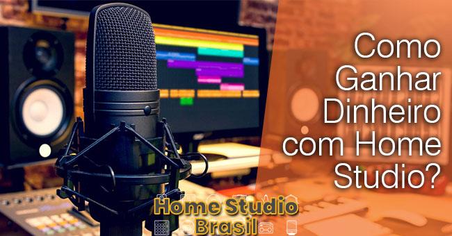 Como Ganhar Dinheiro com Home Studio?
