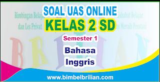 Soal UAS Bahasa Inggris Online Kelas 2 ( Dua ) SD Semester 1 ( Ganjil ) - Langsung Ada Nilainya