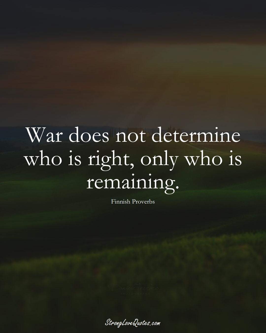 War does not determine who is right, only who is remaining. (Finnish Sayings);  #EuropeanSayings