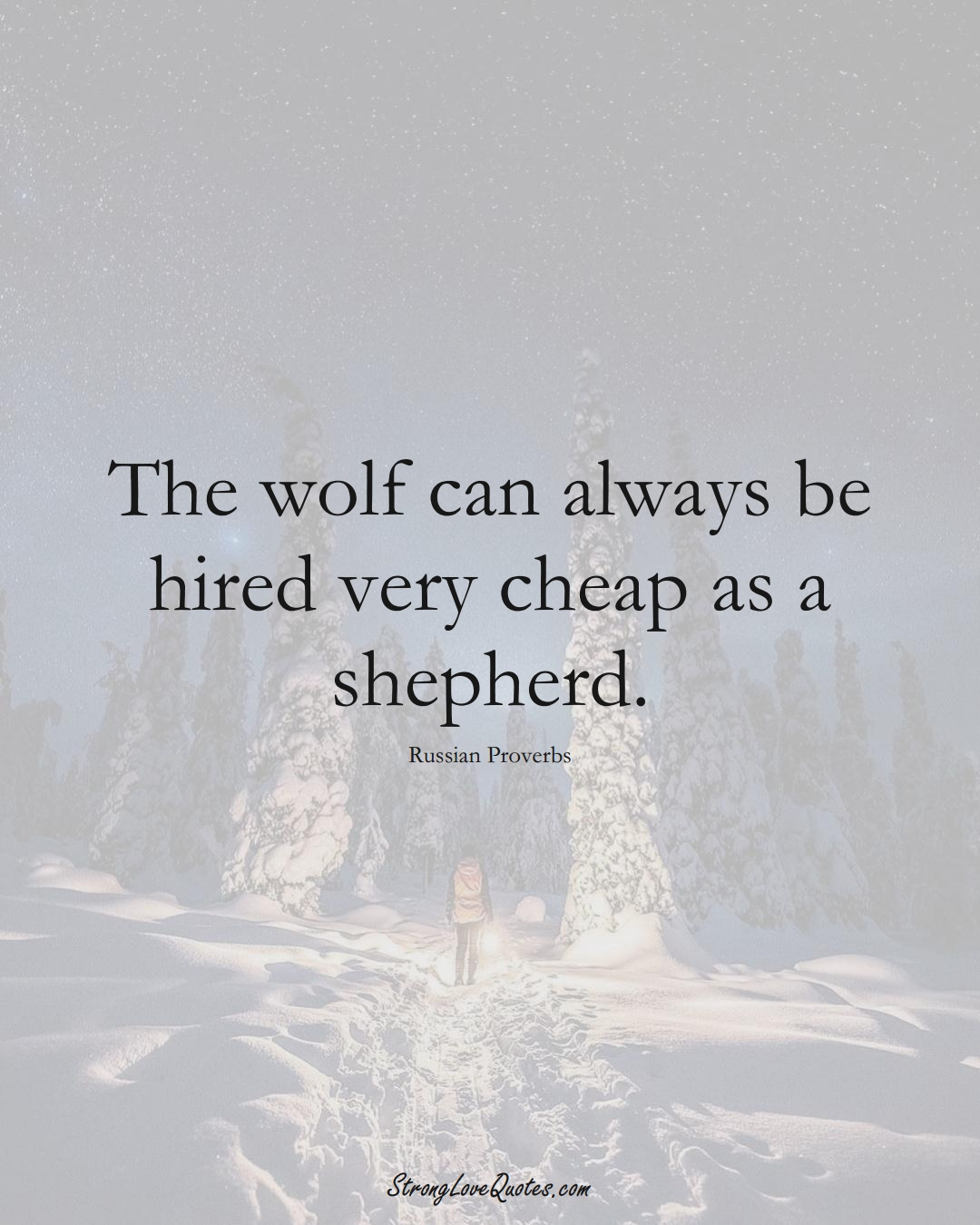 The wolf can always be hired very cheap as a shepherd. (Russian Sayings);  #AsianSayings