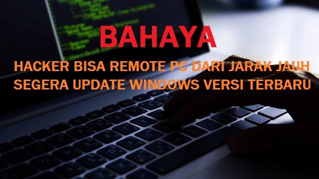 Hacker Bisa Remote Komputer Kamu Dari Jarak Jauh Segera Update Windows Dengan Versi Terbaru