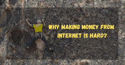 Why Making Money From INTERNET Is Hard?