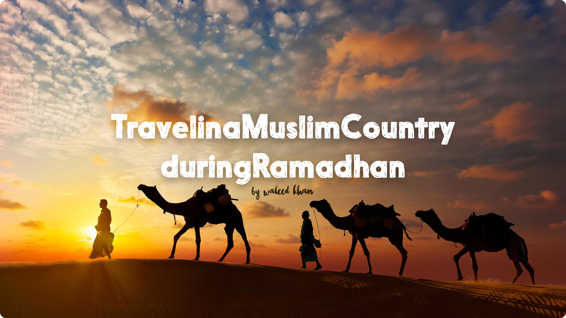 How To Travel In A Muslim Country During Ramadhan